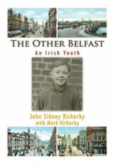 The Other Belfast - An Irish Youth ebook by John Sidney Rickerby with Mark Rickerb