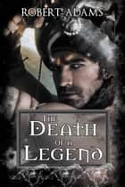 The Death Of A Legend ebook by Adams, Robert