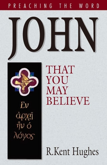 John: That You May Believe ebook by R. Kent Hughes