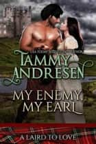 My Enemy, My Earl - A Laird to Love, #1 ebook by Tammy Andresen