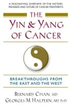 The Yin and Yang of Cancer ebook by Georges M. Halpern,Bernard Chan
