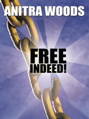 Free Indeed! ebook by Anitra Woods