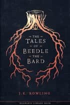 The Tales of Beedle the Bard - A Harry Potter Hogwarts Library Book ebook by J.K. Rowling, Olly Moss