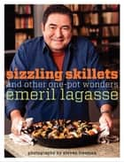 Sizzling Skillets and Other One-Pot Wonders ebook by Emeril Lagasse