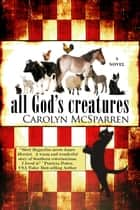 All God's Creatures ebook by Carolyn McSparren