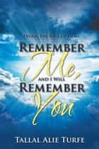 Remember Me, and I Will Remember You - Dhikr: the Soul of Islam ebook by Tallal Alie Turfe