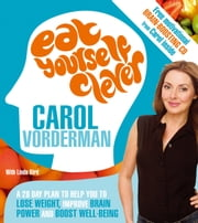 Eat Yourself Clever - A 28-Day Plan to Help you Lose Weight, Improve Brain Power and Boost Wellbeing ebook by Carol Vorderman,Linda Bird