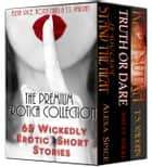 The Premium Erotica Collection (65 Wickedly Erotic Short Stories) ebook by Alexa Spice, Notty Nikki, T.S. VAUGHN