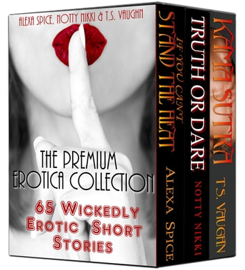 The Premium Erotica Collection (65 Wickedly Erotic Short Stories) ebook by Alexa Spice,Notty Nikki,T.S. VAUGHN