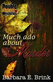 Much Ado About Murder (Double Barrel Mysteries) ebook by Barbara E Brink