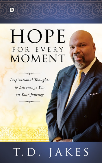 Hope for Every Moment - Inspirational Thoughts to Encourage You on Your Journey ebook by T. D. Jakes