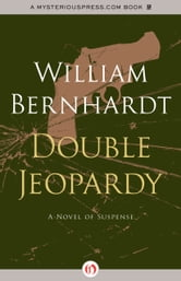 Double Jeopardy: A Novel of Suspense - A Novel of Suspense ebook by William Bernhardt