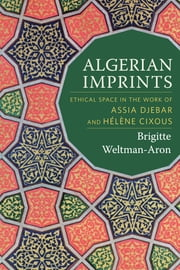 Algerian Imprints - Ethical Space in the Work of Assia Djebar and Hélène Cixous ebook by Brigitte Weltman-Aron