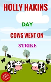 Day Cows Went on Strike ebook by Holly Hakins