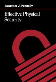 Effective Physical Security: Design, Equipment, and Operations ebook by Fennelly, Lawrence J.