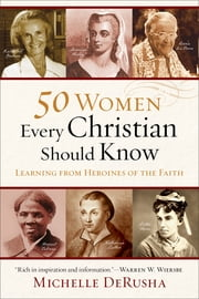 50 Women Every Christian Should Know - Learning from Heroines of the Faith ebook by Michelle DeRusha