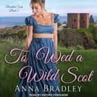 To Wed a Wild Scot audiobook by Anna Bradley