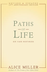 Paths of Life - Six Case Histories ebook by Alice Miller