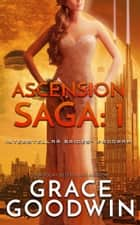 Ascension Saga: 1 ebook by Grace Goodwin