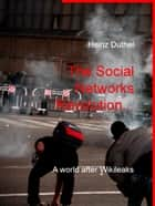The Social Networks Revolution... - A world after Wikileaks ebook by Heinz Duthel