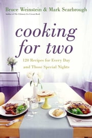 Cooking for Two - 120 Recipes for Every Day and Those Special Nights ebook by Bruce Weinstein,Mark Scarbrough