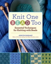 Knit One, Bead Too - Essential Techniques for Knitting with Beads ebook by Judith Durant