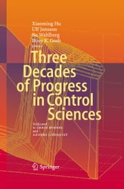 Three Decades of Progress in Control Sciences - Dedicated to Chris Byrnes and Anders Lindquist ebook by