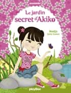 Le jardin secret d'Akiko - Minimiki Fiction tome 1 ebook by Nadja, Julie Camel