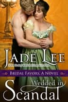 Wedded in Scandal (A Bridal Favors Novel) ebook by Jade Lee