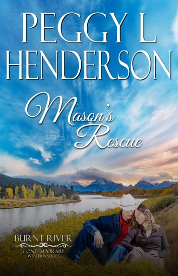 Mason's Rescue - Burnt River Contemporary Western Romance Series, #6 ebook by Burnt River,Peggy L Henderson