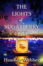 The Lights of Sugarberry Cove ebook by Heather Webber