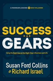 Success Has Gears: Using the Right Gear at the Right Time in Business and Life ebook by Susan Ford Collins,Richard Israel