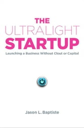 The Ultralight Startup - Launching a Business Without Clout or Capital ebook by Jason L. Baptiste