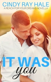 It Was You - A Reach For Your Dreams Novella ebook by Cindy Ray Hale, Vitalii Smulskyi