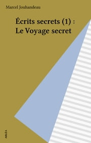 Écrits secrets (1) : Le Voyage secret ebook by Marcel Jouhandeau