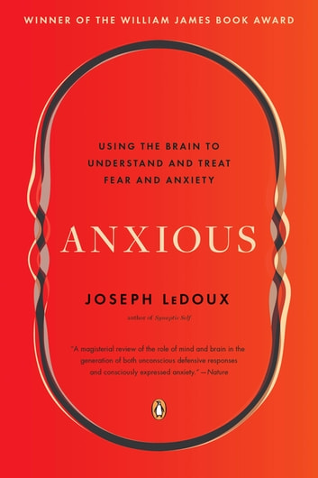 Anxious - Using the Brain to Understand and Treat Fear and Anxiety ebook by Joseph LeDoux