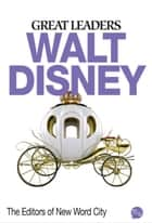 Great Leaders: Walt Disney ebook by The Editors of New Word City