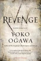 Revenge ebook by Yoko Ogawa,Stephen Snyder