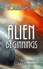 Alien Beginnings ebook by Roxanne Smolen