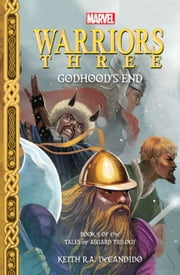 Marvel Warriors Three: Godhood's End - Tales of Asgard Trilogy #3 ebook by Keith R.A. DeCandido