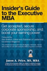 The Executive MBA - Insider's Guide to the Executive MBA ebook by Jason A. Price, M.S., M.B.A.