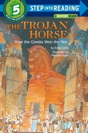 The Trojan Horse: How the Greeks Won the War ebook by Emily Little