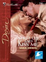 Shut Up and Kiss Me ebook by Sara Orwig