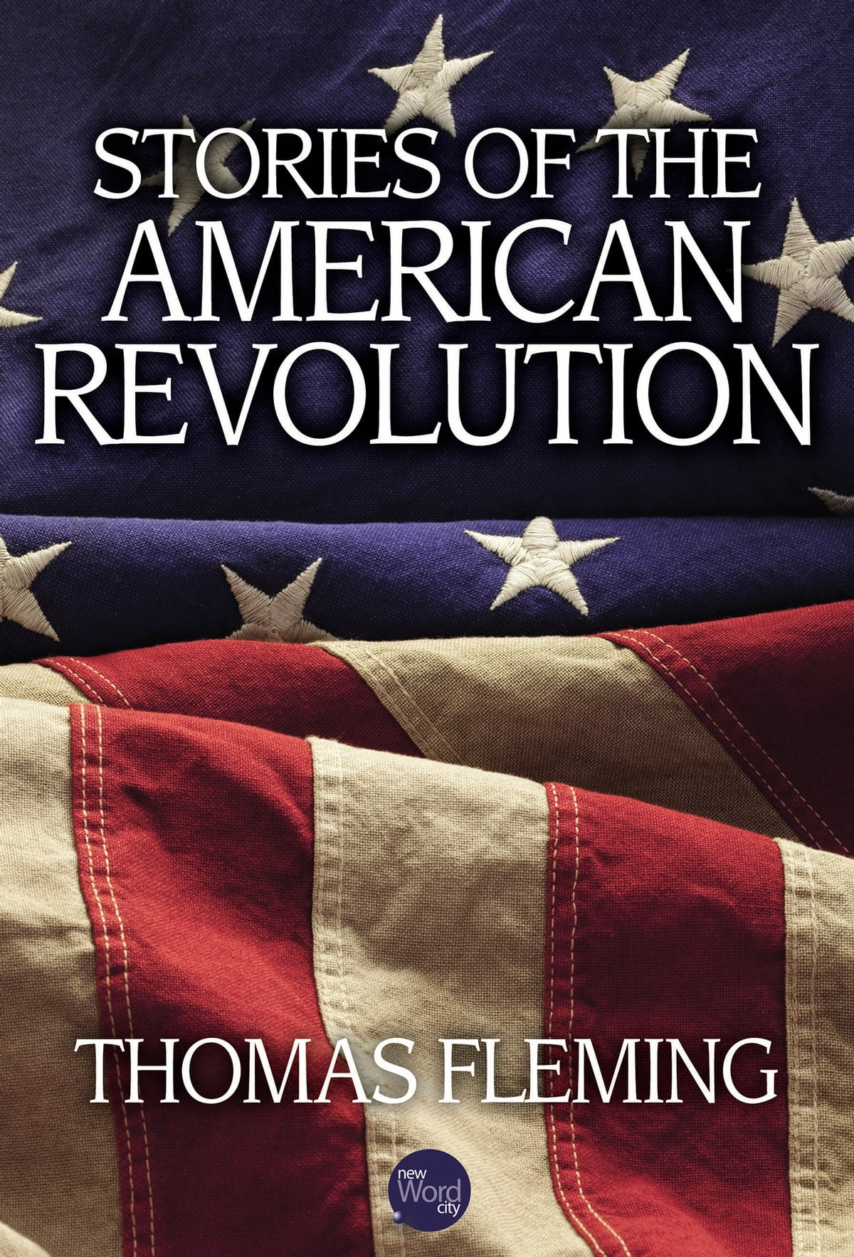 Stories of the American Revolution ebook by Thomas Fleming - Rakuten Kobo