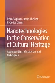 Nanotechnologies in the Conservation of Cultural Heritage - A compendium of materials and techniques ebook by Piero Baglioni,David Chelazzi,Rodorico Giorgi