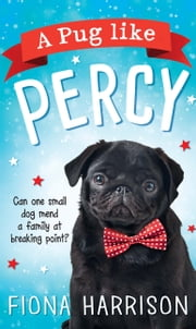 A Pug Like Percy: A heartwarming tale for the whole family ebook by Fiona Harrison