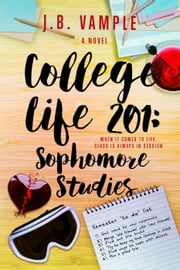 College Life 201: Sophomore Studies - The College Life Series, #3 ebook by J.B. Vample