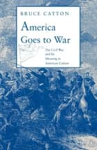 America Goes to War - The Civil War and Its Meaning in American Culture ebook by Bruce Catton