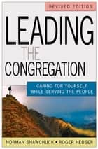 Leading the Congregation ebook by Roger Heuser,Norman Shawchuck