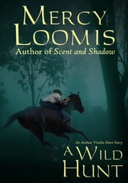 A Wild Hunt - an Aether Vitalis Short Story ebook by Mercy Loomis